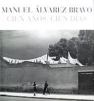 Manuel Álvarez Bravo Cien años, cien días